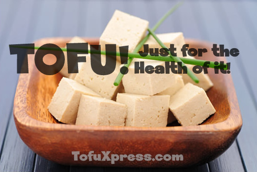 Tofu Just for the Health of it